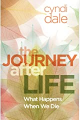 The Journey After Life: What Happens When We Die Kindle Edition