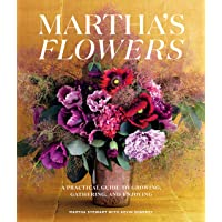 Martha's Flowers: A Practical Guide to Growing, Gathering, and Enjoying (Deluxe Edition)