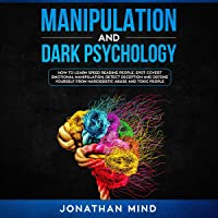 Manipulation and Dark Psychology: How to Learn Speed Reading People, Spot Covert Emotional Manipulation, Detect…