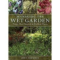 Managing the Wet Garden: Plants That Flourish in Problem Places