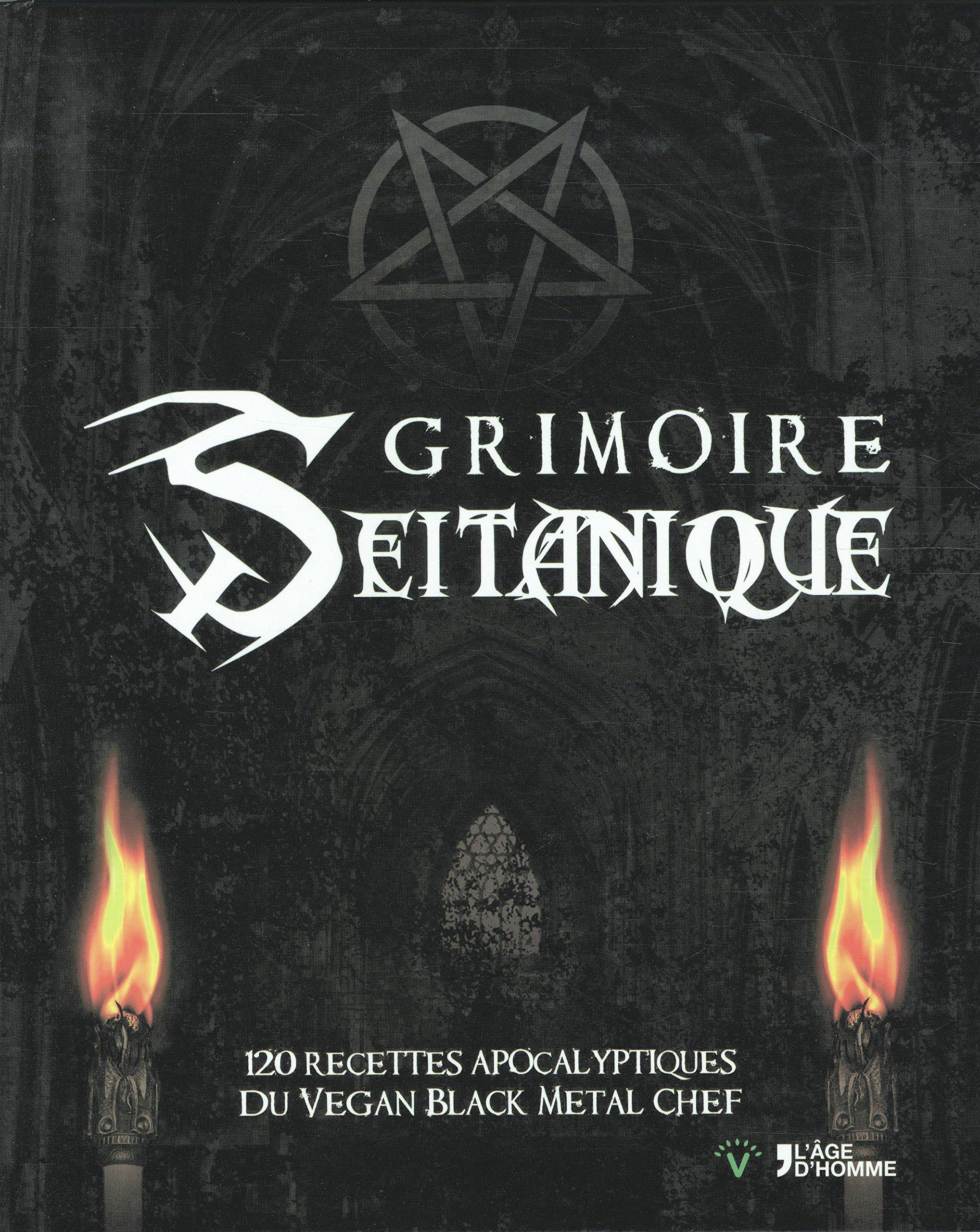 Grimoire seitanique : 120 recettes apocalyptiques du vegan black metal chef