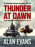 Thunder At Dawn: An unputdownable naval adventure (Commander Cochrane Smith Naval Thrillers Book 1) (English Edition)