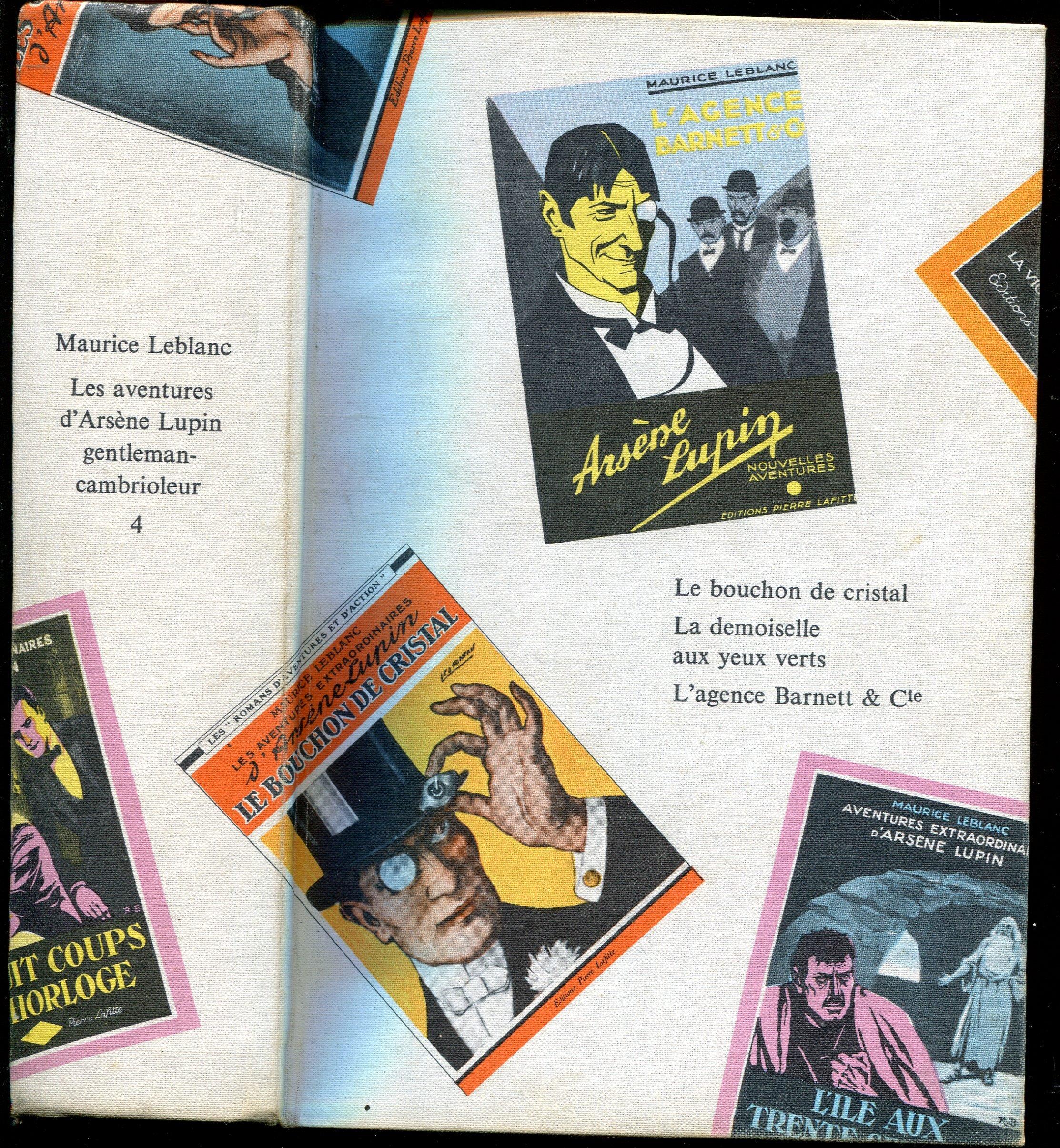 Les Aventures d'Arsène Lupin gentleman-cambrioleur : Maurice Leblanc, Tome  4 : Le bouchon de cristal, La demoiselle aux yeux verts, L'Agence Barnett &  Cie: ...