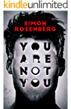 You Are Not You: a psychological thriller full of twists, mind games and paranoia