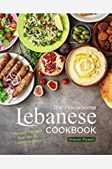 The Flavorsome Lebanese Cookbook: Recipes That Will Give You the Lebanese Vibes! Kindle Edition
