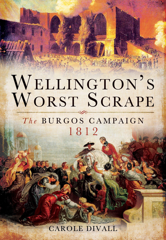 Wellington's Worst Scrape: The Burgos Campaign 1812: Amazon.co.uk: Carole  Divall: 9781848848429: Books