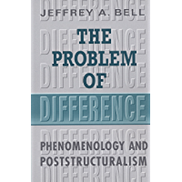 The Problem of Difference: Phenomenology and Poststructuralism (Toronto Studies in Philosophy)
