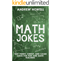 Math Jokes: 500+ Funny, Cheesy, and Clean Jokes For Kids and Math Teachers (Math Jokes For Kids Book 1)