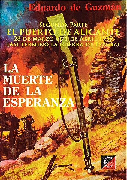 LA MUERTE DE LA ESPERANZA: SEGUNDA PARTE — EL PUERTO DE ALICANTE (Así terminó la guerra de España) eBook: Guzmán, Eduardo de: Amazon.es: Tienda Kindle