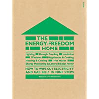 The Energy-Freedom Home: how to wipe out electricity and gas bills in nine steps