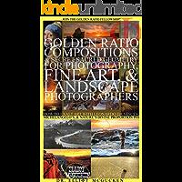 Golden Ratio Compositions & Secret Sacred Geometry for Photography, Fine Art, & Landscape Photographers: How to Exalt Art with Leonardo da Vinci's, Michelangelo's, ... Odyssey Mythology Photography Book 5)