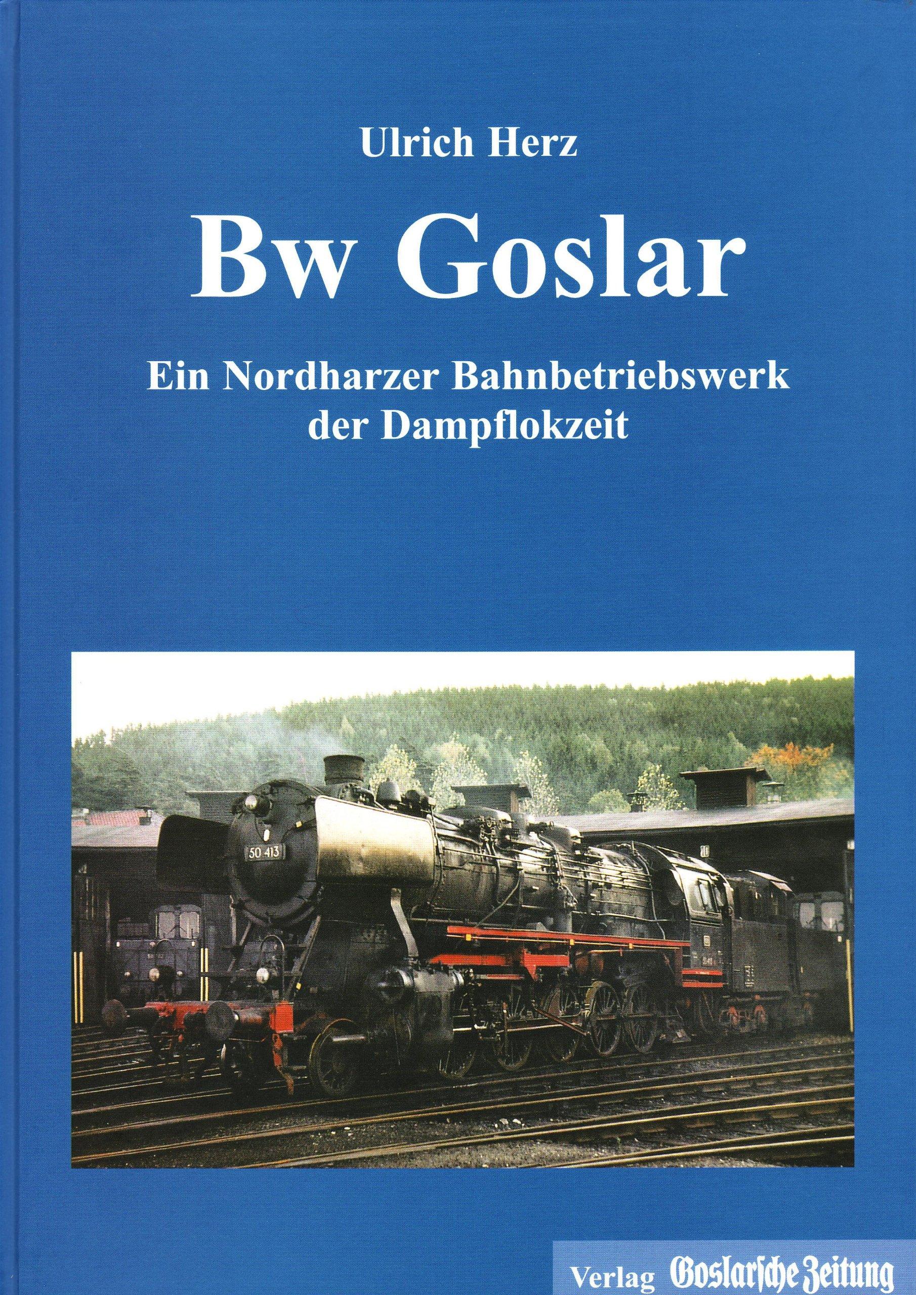Bw Goslar (Bahnbetriebswerk): Ein Nordharzer Bahnbetriebswerk der Dampflokzeit