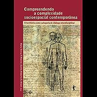 Compreendendo a complexidade socioespacial contemporânea: o território como categoria de diálogo interdisciplinar
