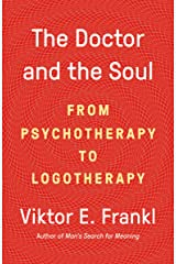 The Doctor and the Soul: From Psychotherapy to Logotherapy Paperback