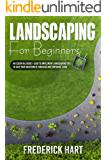 LANDSCAPING FOR BEGINNERS: An essential guide + easy to implement landscaping tips to give your backyard a fabulous and…