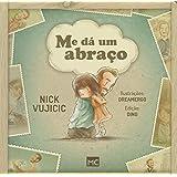 Me Dá Um Abraço - Série Histórias Sobre a Vida de Nick Vujicic