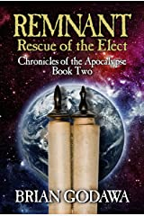 Remnant: Rescue of the Elect (Chronicles of the Apocalypse Book 2) Kindle Edition