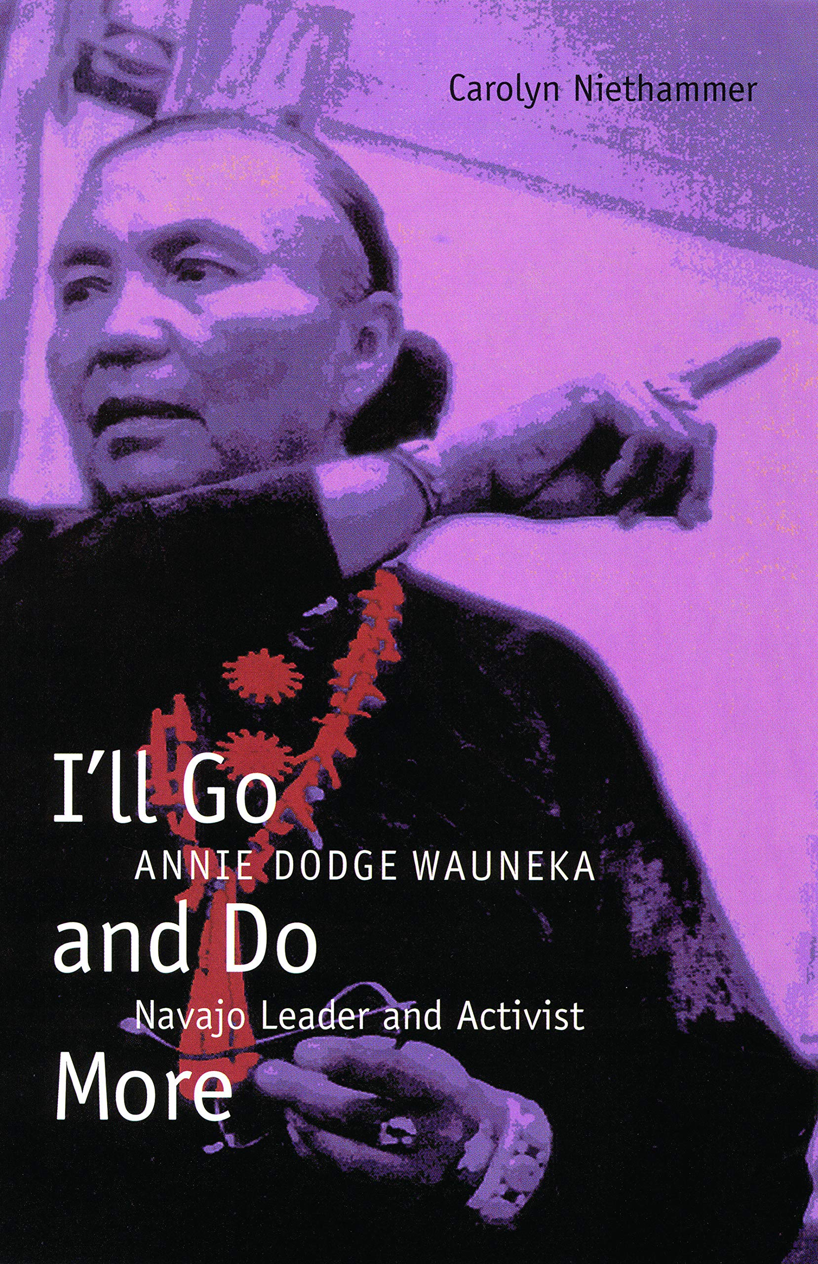 I'll Go and Do More: Annie Dodge Wauneka, Navajo Leader and