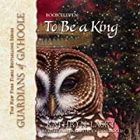 To Be a King: Guardians of Ga'Hoole, Book 11