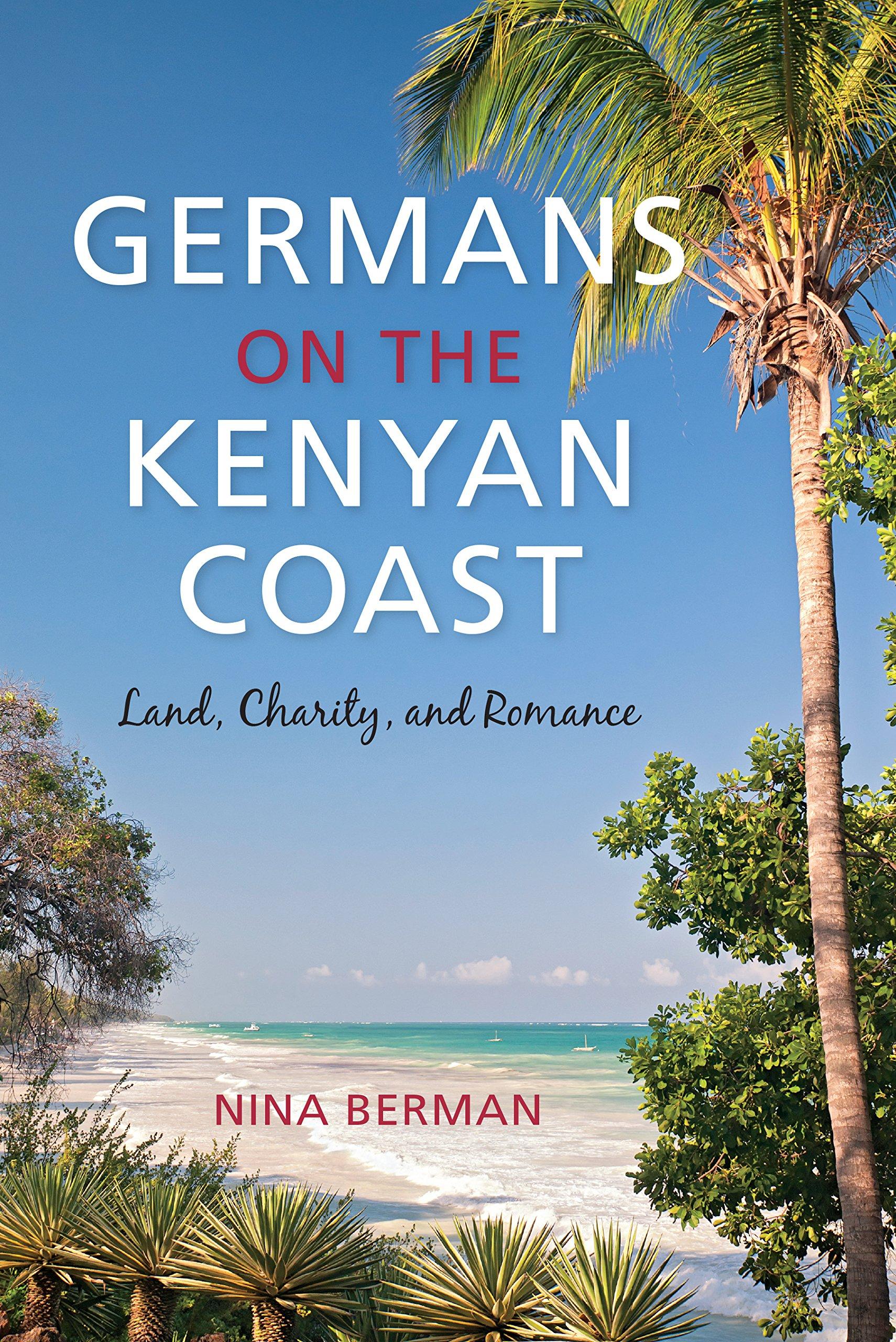 Germans on the Kenyan Coast: Land, Charity, and Romance PDF