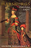 The Habsburgs: Embodying Empire