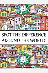 Spot The Difference Around The World!: A Fun Search and Find Books for Children 6-10 years old (Activity Book for Kids 11) Kindle Edition