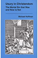 Usury in Christendom: The Mortal Sin that Was and Now is Not Kindle Edition