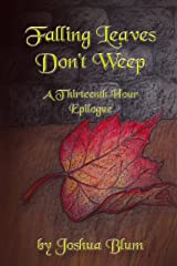 Falling Leaves Don't Weep: A Thirteenth Hour Epilogue Kindle Edition