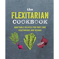 The Flexitarian Cookbook: Ingeniously adaptable recipes for part-time vegetarians and vegans