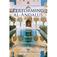 Performing al-Andalus: Music and Nostalgia across the Mediterranean (Public Cultures of the Middle East and North Africa… book cover
