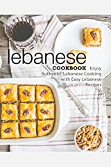 Lebanese Cookbook: Enjoy Authentic Lebanese Cooking with Easy Lebanese Recipes (2nd Edition) Kindle Edition