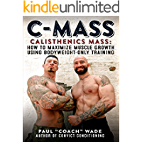 C-Mass: Calisthenics Mass: How to Maximize Muscle Growth Using Bodyweight-Only Training