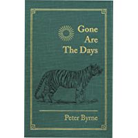 Gone Are the Days: Jungle Hunting for Tiger and other Game in India and Nepal 1948-1969 (English Edition)