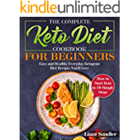 The Complete Keto Diet Cookbook for Beginners: Easy and Healthy Everyday Ketogenic Diet Recipes You'll Love. How to…