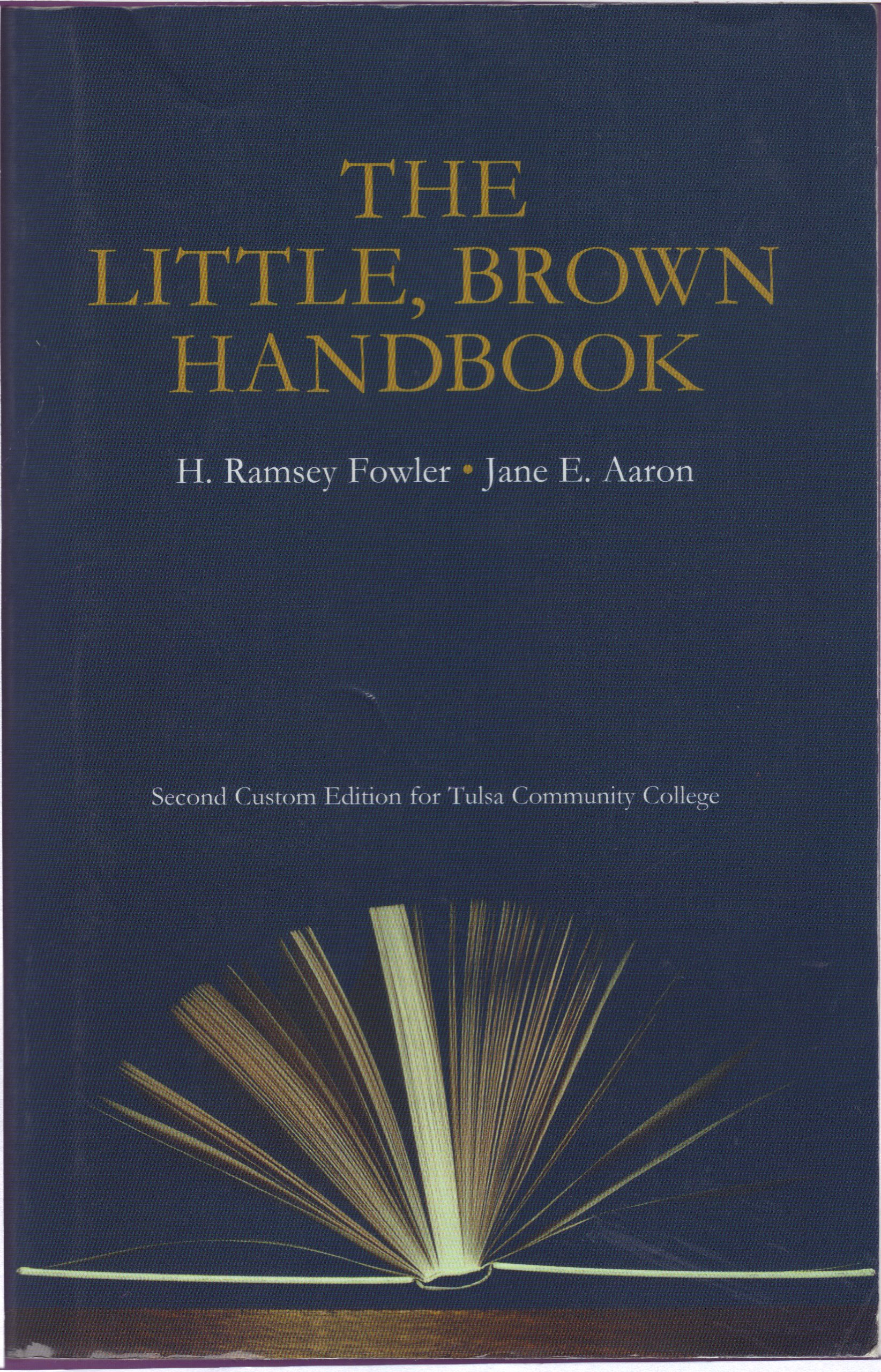 The Little Brown Handbook (Second Custom Edition for Tulsa Community  College): H. Ramsey Fowler; Jane E. Aaron: 9781256707028: Amazon.com: Books