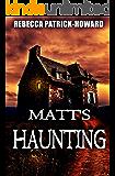 Matt's Haunting: A Haunted House Story of Paranormal Suspense