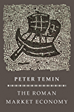The Roman Market Economy (The Princeton Economic History of the Western World Book 71)