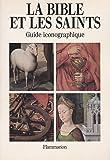 La Bible et les saints : Guide iconographique