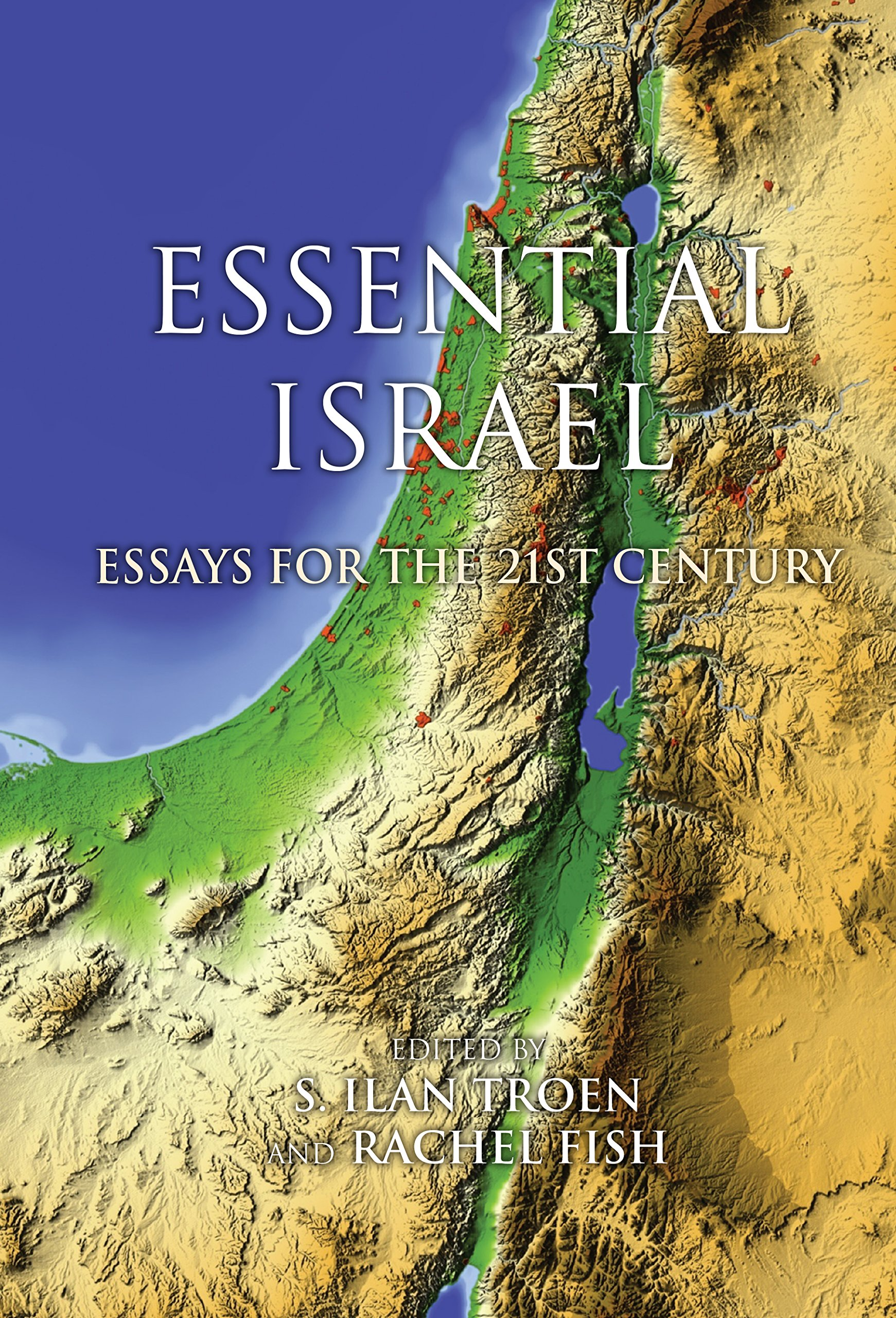Read Online Essential Israel: Essays for the 21st Century (Perspectives on Israel Studies) ebook
