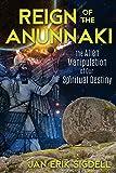 Reign of the Anunnaki: The Alien Manipulation of Our Spiritual Destiny