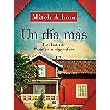 Un día más: Una esperanzadora historia sobre la familia, el perdón y las oportunidades de la vida. (Mitch Albom) (Spanish Edi