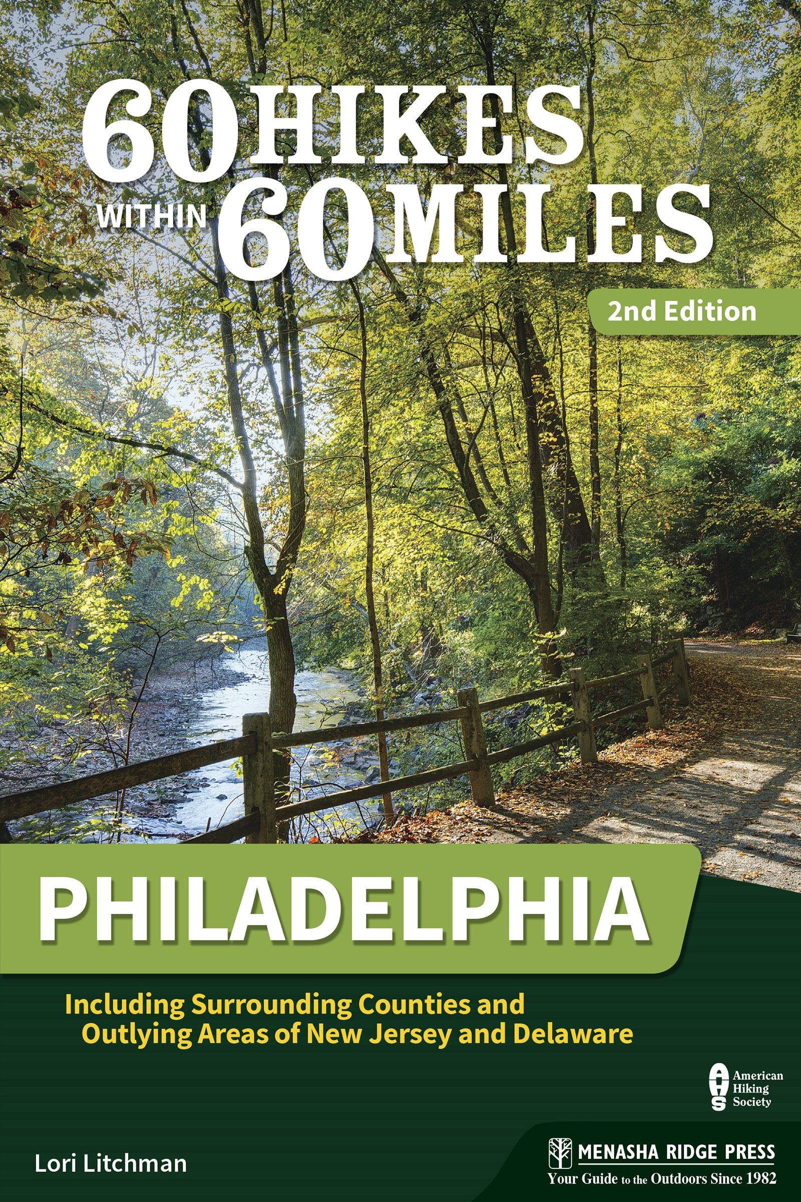 60 Hikes Within 60 Miles: Philadelphia: Including Surrounding Counties and Outlying Areas of New Jersey and Delaware PDF