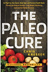 The Paleo Cure: Eat Right for Your Genes, Body Type, and Personal Health Needs -- Prevent and Reverse Disease, Lose Weight Effortlessly, and Look and Feel Better than Ever Kindle Edition