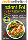 Instant Pot for Two Cookbook: Easy and Healthy Instant Pot Recipes Cookbook for Two. (simple delicious meals, cookbook for two, weeknight recipes for two, ... with meat, cookbooks for two people)