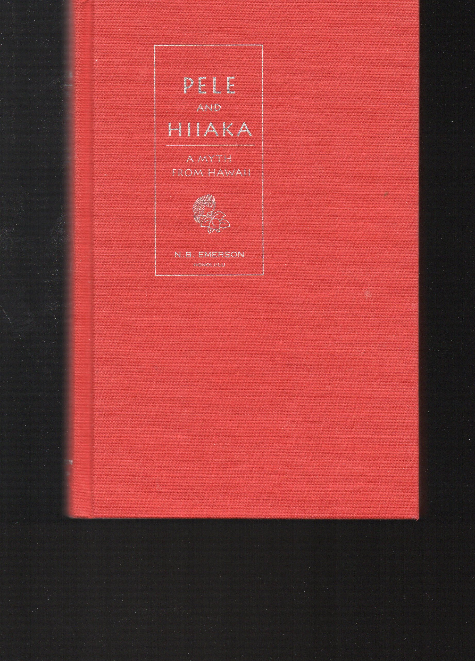 Pele and Hiiaka: A myth from Hawaii, Emerson, Nathaniel Bright