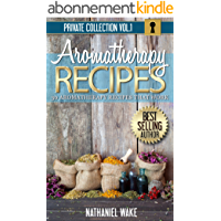 Aromatherapy: 30 Aromatherapy Recipes From My Aromatherapy Private Collection ::: Proven Aromatherapy Recipes That Work! (English Edition)