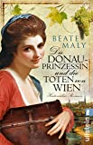 Die Donauprinzessin und die Toten von Wien: Historischer Roman (Ein Donauprinzessin-Krimi, Band 2)
