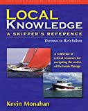 Local Knowledge: A Skipper's Reference : Tacoma To Ketchikan (Fine Edge Nautical Knowledge)