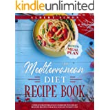 The Mediterranean Diet Recipe Book: Complete Mediterranean Cookbook with Heart Healthy Recipes for Quick and Easy Weight Loss