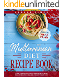 The Mediterranean Diet Recipe Book: Complete Mediterranean Cookbook with Heart Healthy Recipes for Quick and Easy Weight…